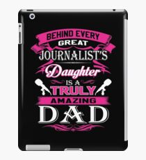 Behind Every Great Journalist Daughter Is A Truly Amazing Dad iPad Case/Skin