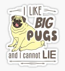 I like big pugs, and I cannot lie Sticker
