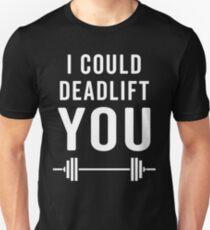 Deadlift You Gym Quote Unisex T-Shirt