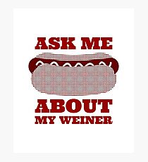 Ask Me About My Weiner Design Photographic Print