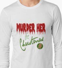 Murder Her For Christmas Long Sleeve T-Shirt