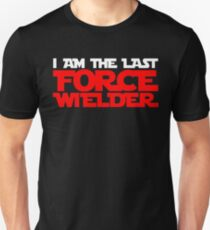 I am the last force wielder T-Shirt
