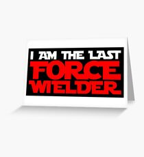 I am the last force wielder Greeting Card