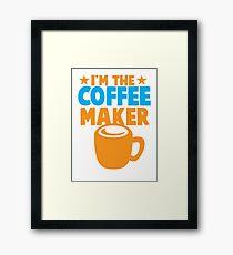 I'm the COFFEE MAKER Framed Print