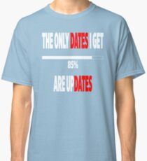 The only dates i get are UPdates Classic T-Shirt