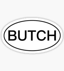 Butch Bumper Sticker Sticker