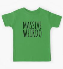 Massive Weirdo Funny Quote Kids Clothes