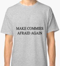 Make Commies Afraid Again Classic T-Shirt