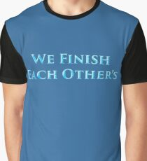 We Finish Each Other's... Graphic T-Shirt