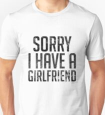 Sorry I Have A Girlfriend T-Shirt