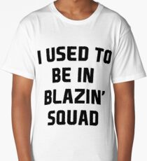 used to be in blazin  Long T-Shirt