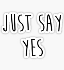 Just say yes Sticker