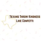 Texans Throw Kindness Like Confetti by texashandmade