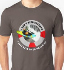 I Don't Need Therapy I Just Need To Go Kayaking T Shirt Unisex T-Shirt