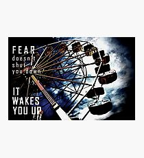 Fear Doesn't Shut You Down Photographic Print