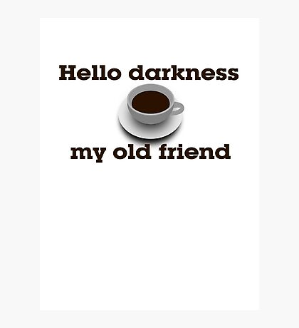 Hello darkness my old friend Photographic Print