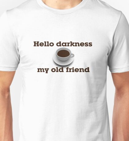 Hello darkness my old friend Unisex T-Shirt