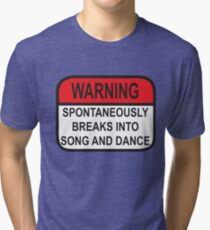 Warning: Spontaneously Breaks Into Song and Dance  Tri-blend T-Shirt
