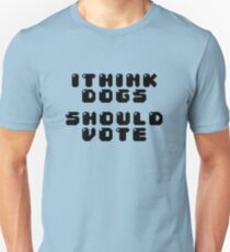 I THINK DOGS SHOULD VOTE T-Shirt