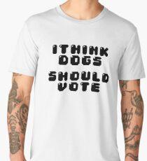 I THINK DOGS SHOULD VOTE Men's Premium T-Shirt