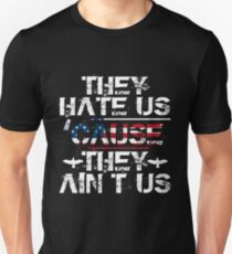 They Hate Us 'Cause They Ain't Us 4th of July T Shirt Unisex T-Shirt