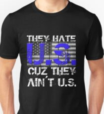 They Hate Us 'Cause They Ain't Us 4th of July T Shirts Unisex T-Shirt