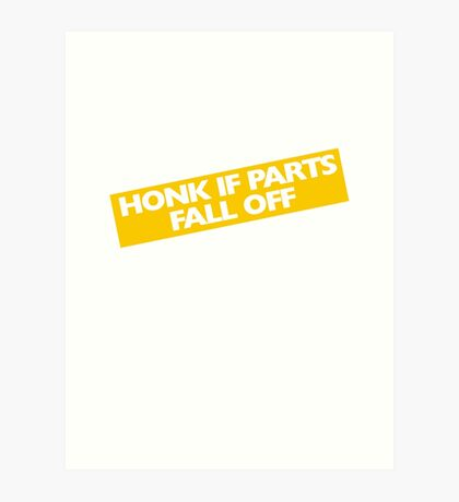 Honk if parts fall off Art Print
