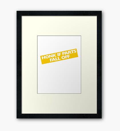 Honk if parts fall off Framed Print