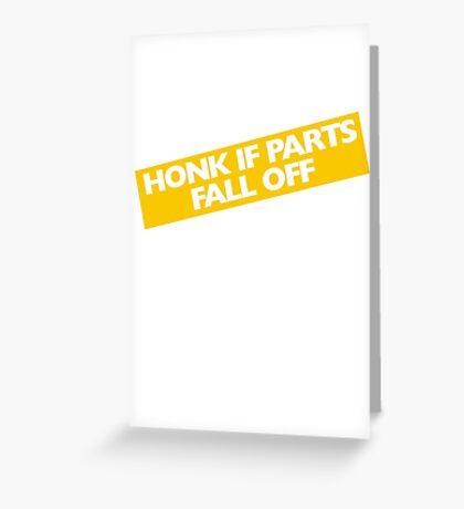 Honk if parts fall off Greeting Card