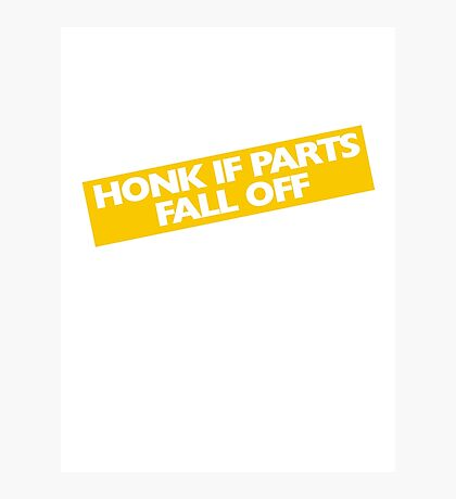 Honk if parts fall off Photographic Print