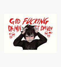 God Fucking Damn It Dave Art Print