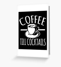 Coffee Till Cocktail Shirt Greeting Card
