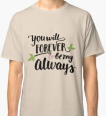 You will forever be my always Classic T-Shirt