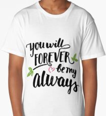 You will forever be my always Long T-Shirt