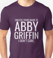 Unless your name is Abby Griffin Unisex T-Shirt