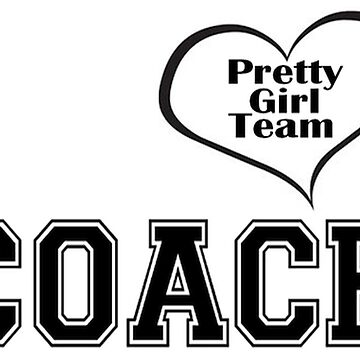 Pretty Girl Team COACH by quoteeshop