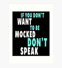 If You Don't Want to be Mocked Art Print