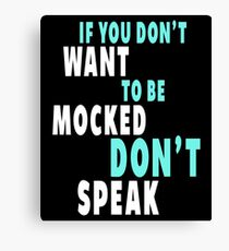 If You Don't Want to be Mocked Canvas Print