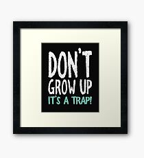 Don't Grow Up It's a Trap! Framed Print