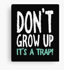 Don't Grow Up It's a Trap! Canvas Print
