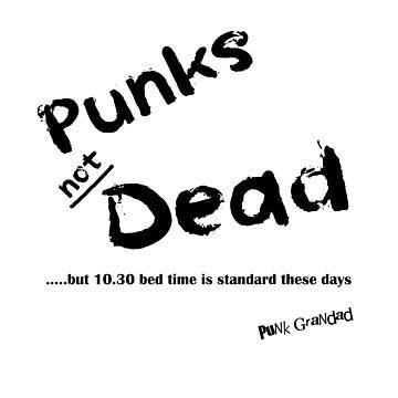 Punks Not Dead - But it has a Bedtime by PunkGrandad