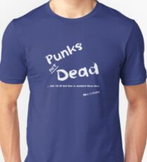 Punks Not Dead but it has a Bed Time (White Font) Unisex T-Shirt