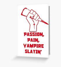 Passion, Pain, Vampire Slayin'! Greeting Card