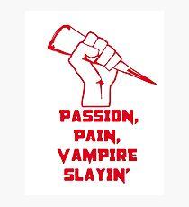 Passion, Pain, Vampire Slayin'! Photographic Print