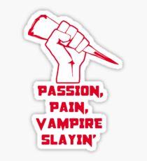 Passion, Pain, Vampire Slayin'! Sticker