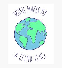 music makes the world better Photographic Print
