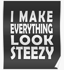 I Make Everything Look Steezy - Steez - BMX / Mountain Bike / Motocross / Style / Ease Poster
