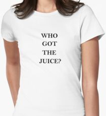who got the juice                                                                                                                                                                               Women's Fitted T-Shirt