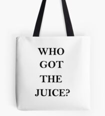 who got the juice                                                                                                                                                                               Tote Bag
