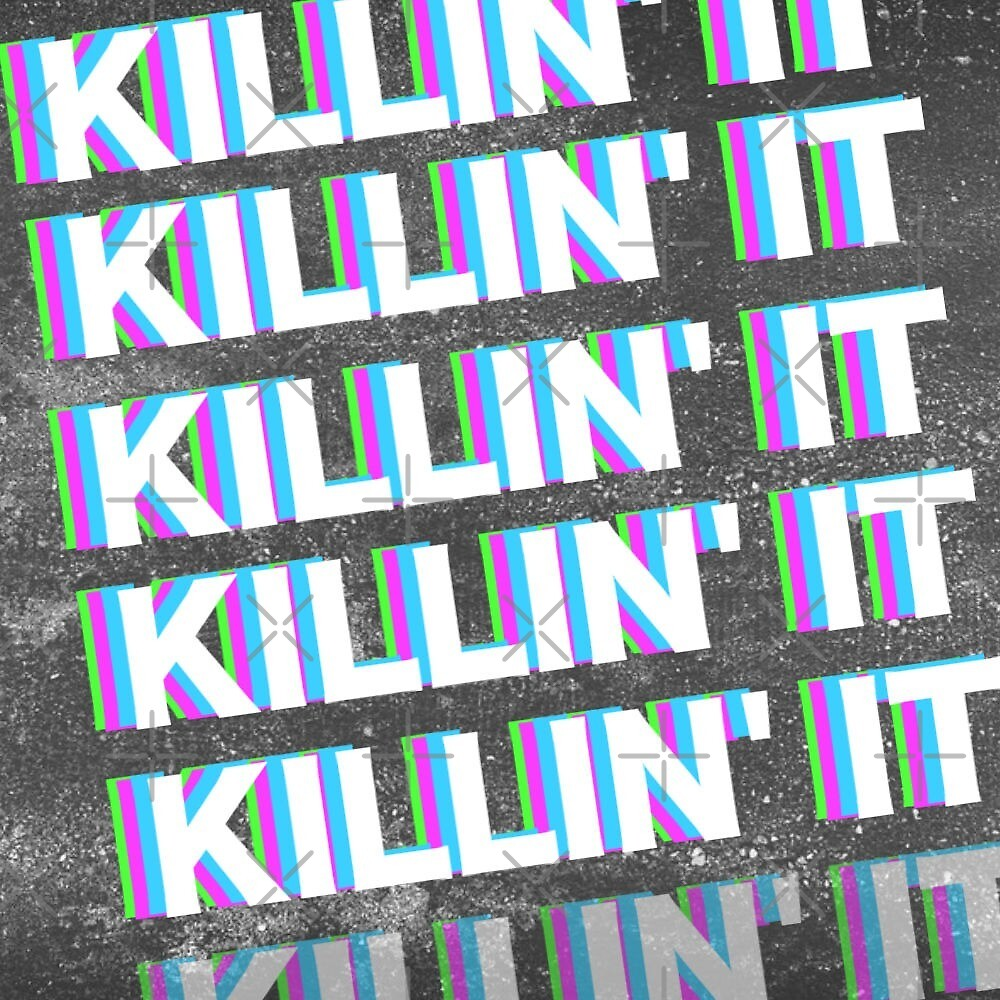 killin it by Caffrin25